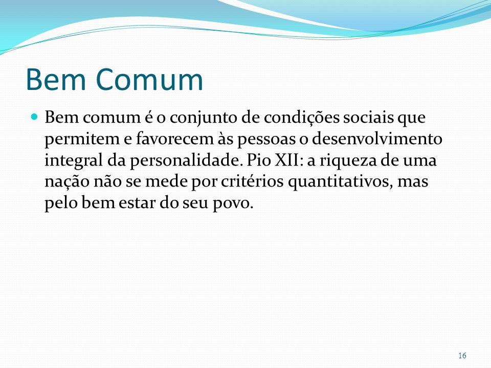 Bem Comum Bem comum é o conjunto de condições sociais que permitem e favorecem às pessoas o desenvolvimento integral da personalidade. Pio XII: a riqu