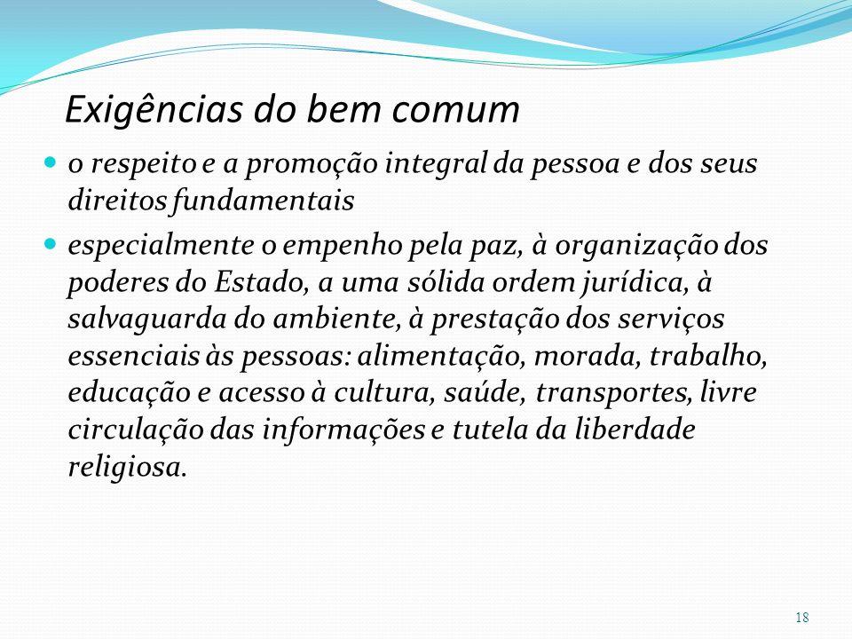 Exigências do bem comum o respeito e a promoção integral da pessoa e dos seus direitos fundamentais especialmente o empenho pela paz, à organização do
