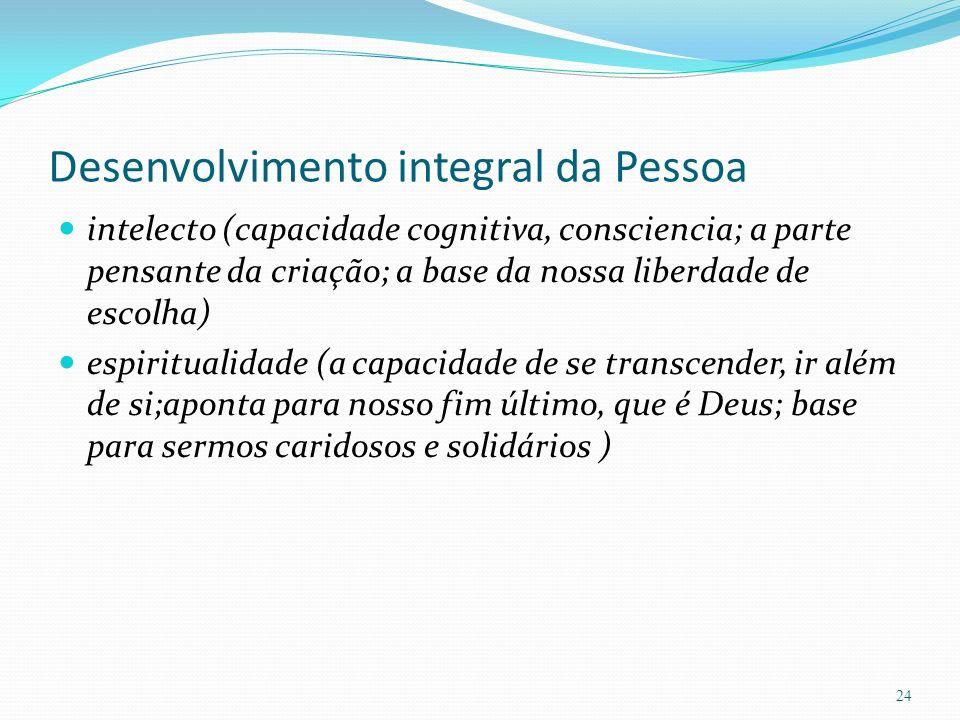 Desenvolvimento integral da Pessoa intelecto (capacidade cognitiva, consciencia; a parte pensante da criação; a base da nossa liberdade de escolha) es