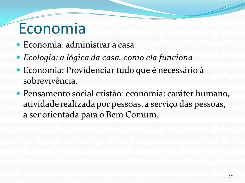 Economia Economia: administrar a casa Ecologia: a lógica da casa, como ela funciona Economia: Providenciar tudo que é necessário à sobrevivência.