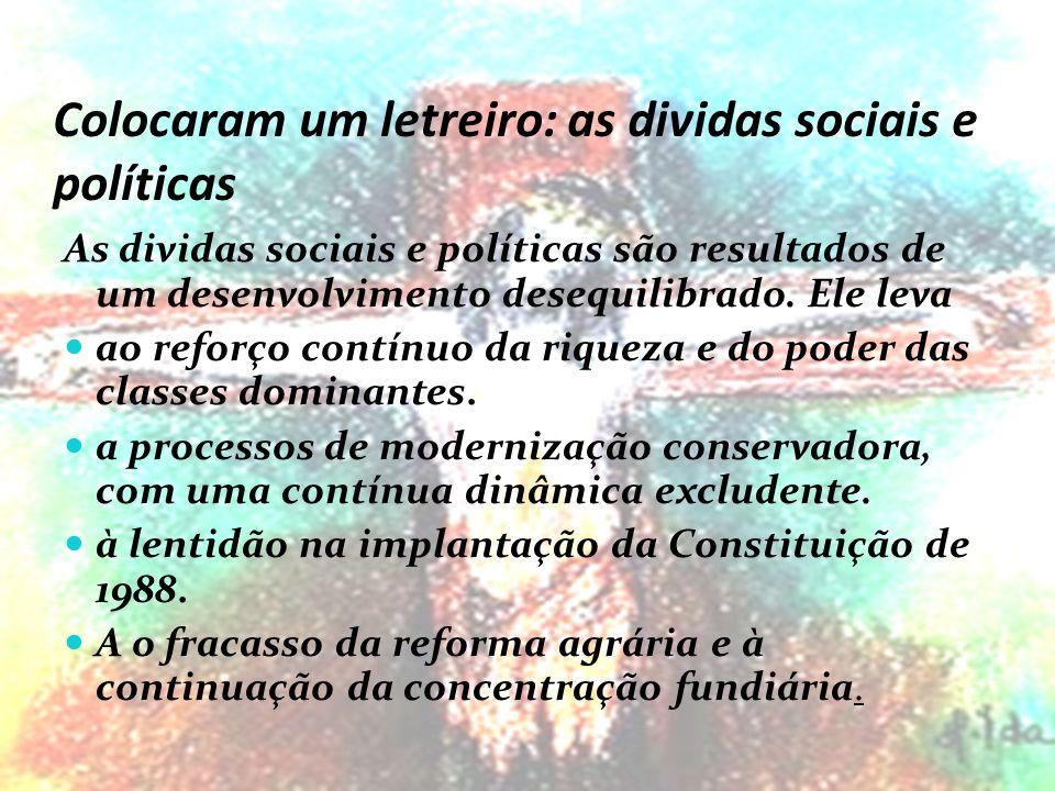 Colocaram um letreiro: as dividas sociais e políticas As dividas sociais e políticas são resultados de um desenvolvimento desequilibrado. Ele leva ao
