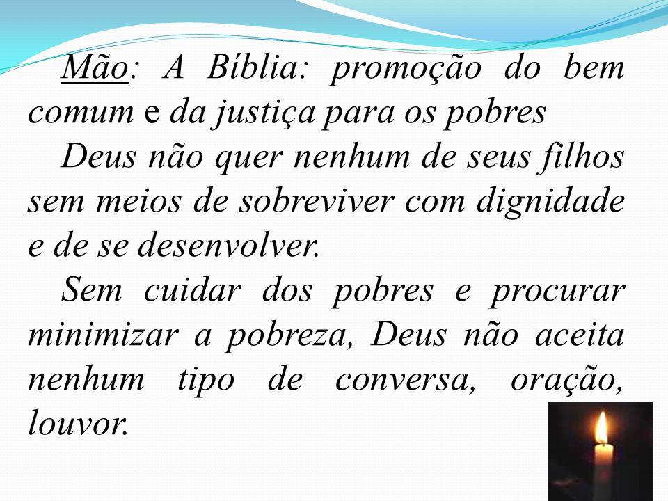 60 Mão: A Bíblia: promoção do bem comum e da justiça para os pobres Deus não quer nenhum de seus filhos sem meios de sobreviver com dignidade e de se desenvolver.