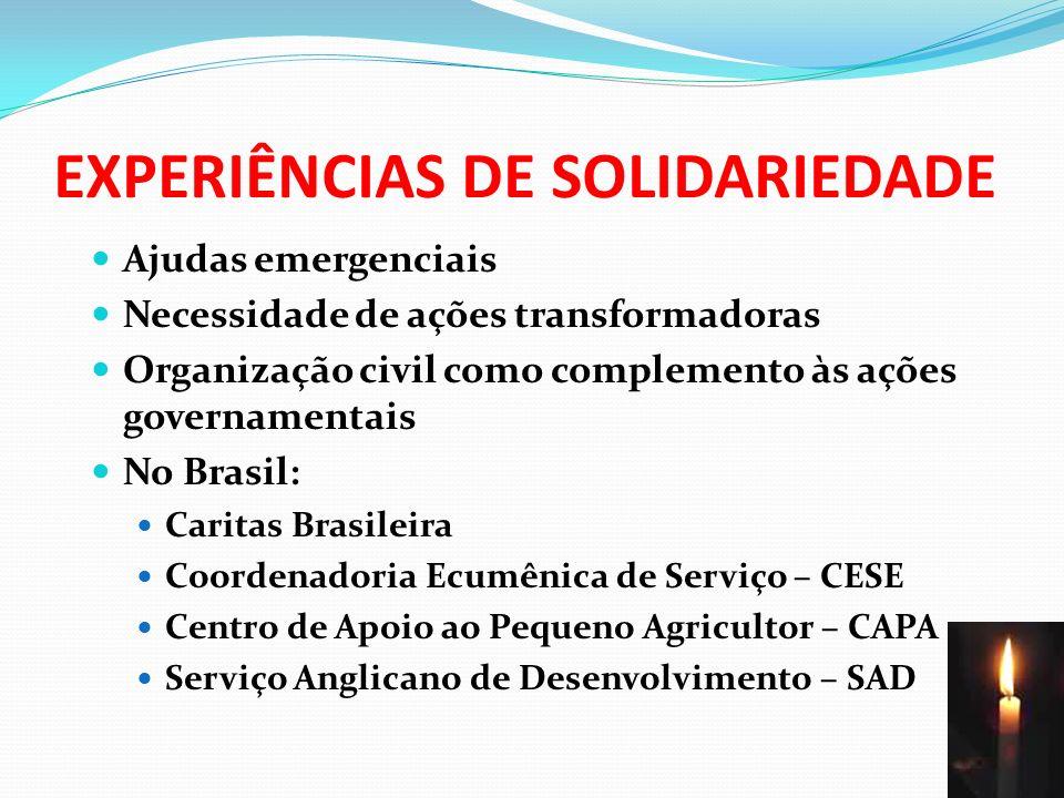 EXPERIÊNCIAS DE SOLIDARIEDADE Ajudas emergenciais Necessidade de ações transformadoras Organização civil como complemento às ações governamentais No B