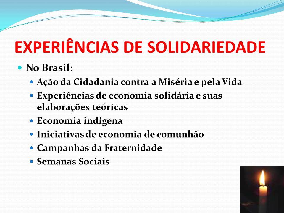 EXPERIÊNCIAS DE SOLIDARIEDADE No Brasil: Ação da Cidadania contra a Miséria e pela Vida Experiências de economia solidária e suas elaborações teóricas Economia indígena Iniciativas de economia de comunhão Campanhas da Fraternidade Semanas Sociais 67