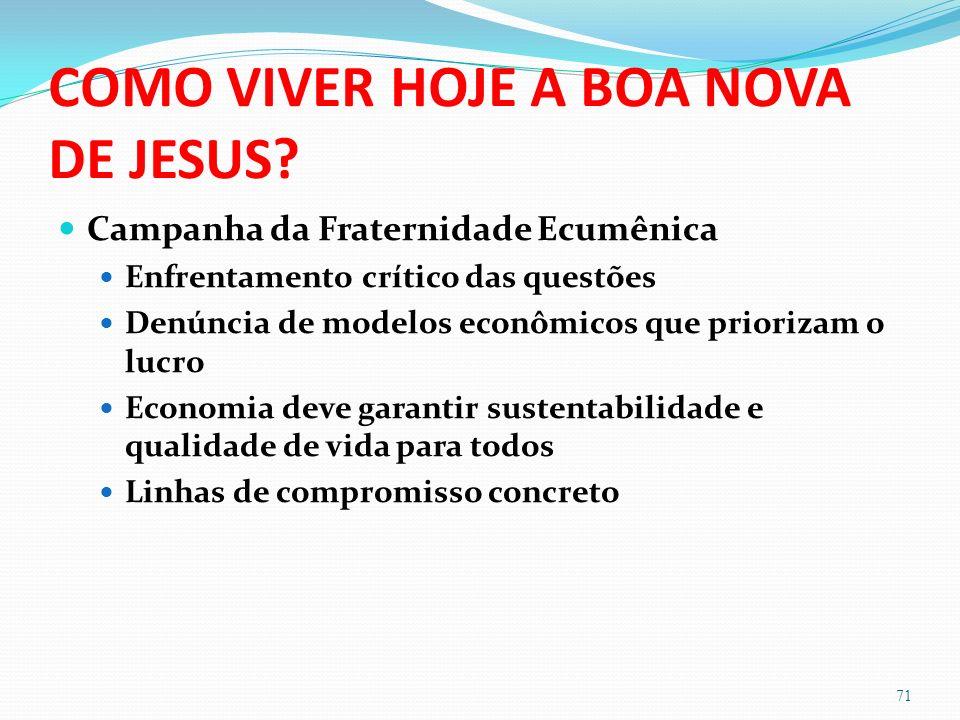 COMO VIVER HOJE A BOA NOVA DE JESUS? Campanha da Fraternidade Ecumênica Enfrentamento crítico das questões Denúncia de modelos econômicos que prioriza