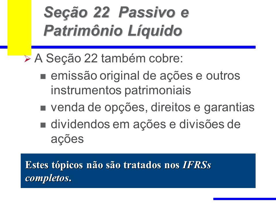 100 Seção 22 Passivo e Patrimônio Líquido A Seção 22 também cobre: emissão original de ações e outros instrumentos patrimoniais venda de opções, direi