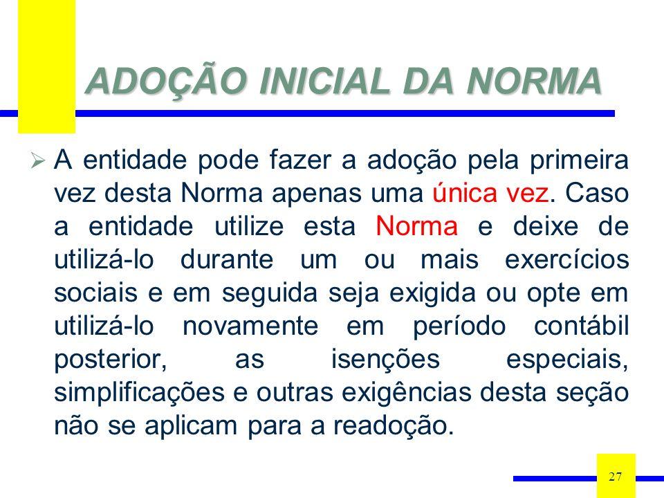 ADOÇÃO INICIAL DA NORMA A entidade pode fazer a adoção pela primeira vez desta Norma apenas uma única vez.