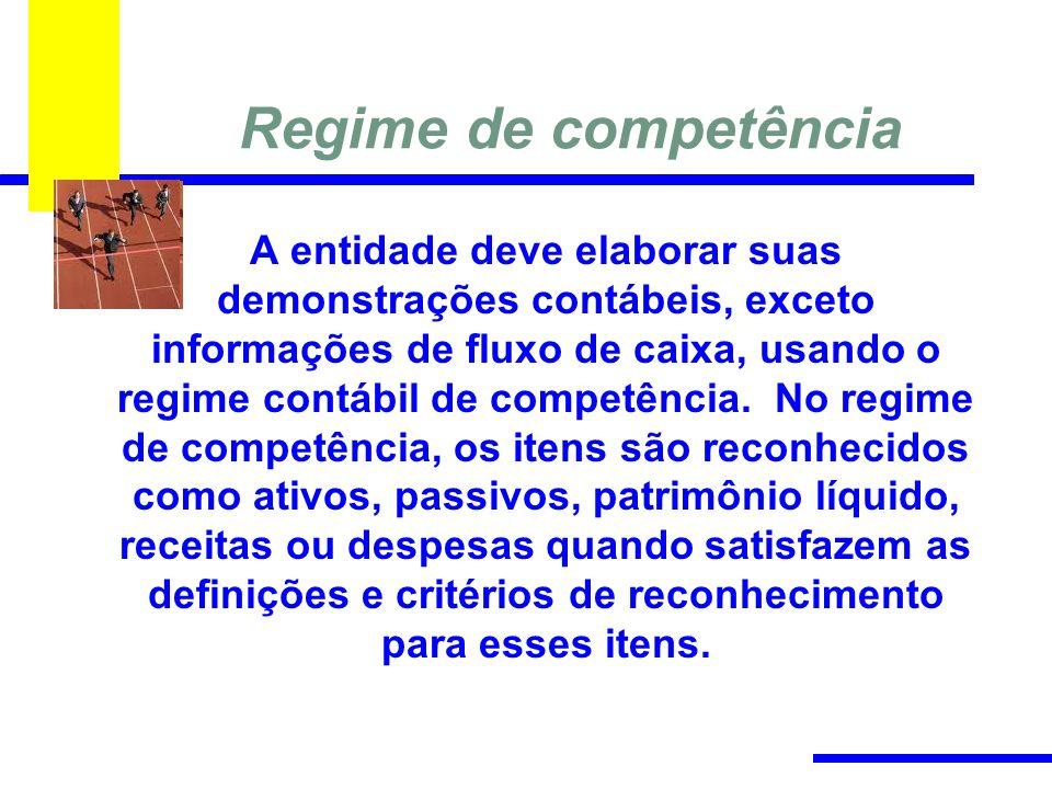 Regime de competência A entidade deve elaborar suas demonstrações contábeis, exceto informações de fluxo de caixa, usando o regime contábil de competê
