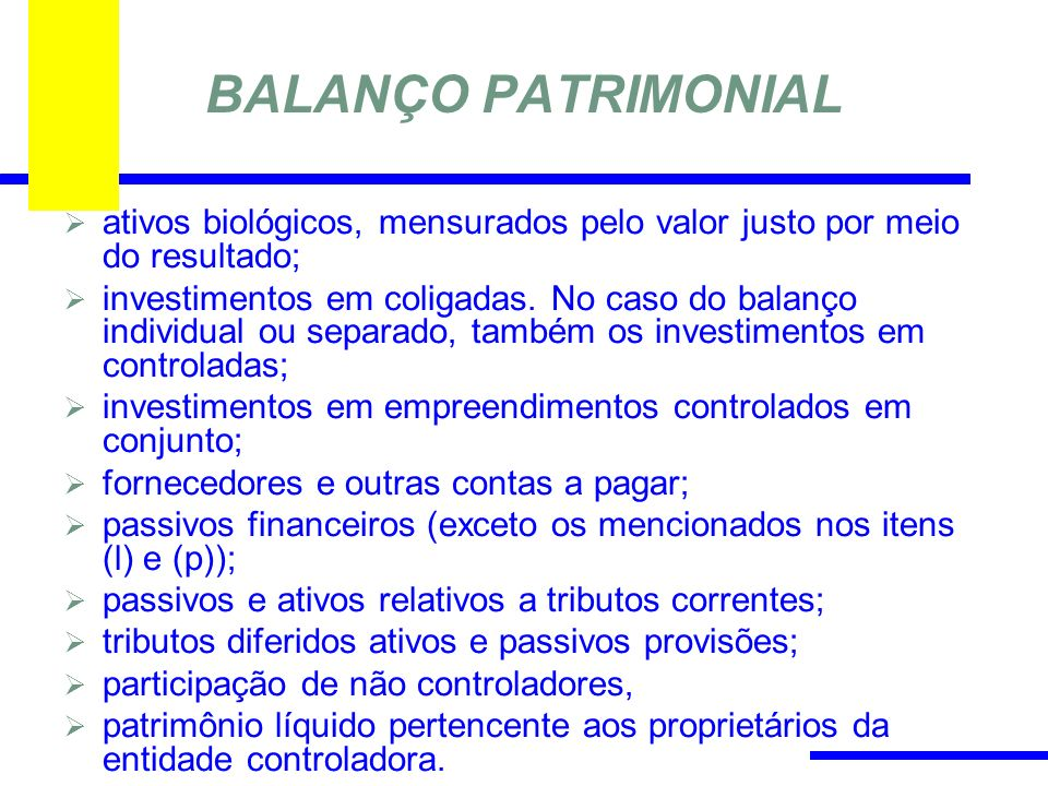 BALANÇO PATRIMONIAL ativos biológicos, mensurados pelo valor justo por meio do resultado; investimentos em coligadas. No caso do balanço individual ou