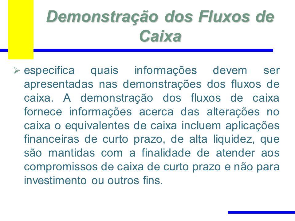 Demonstração dos Fluxos de Caixa especifica quais informações devem ser apresentadas nas demonstrações dos fluxos de caixa. A demonstração dos fluxos