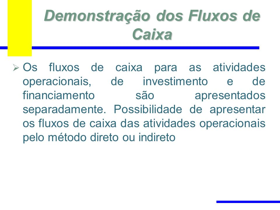 Demonstração dos Fluxos de Caixa Os fluxos de caixa para as atividades operacionais, de investimento e de financiamento são apresentados separadamente.
