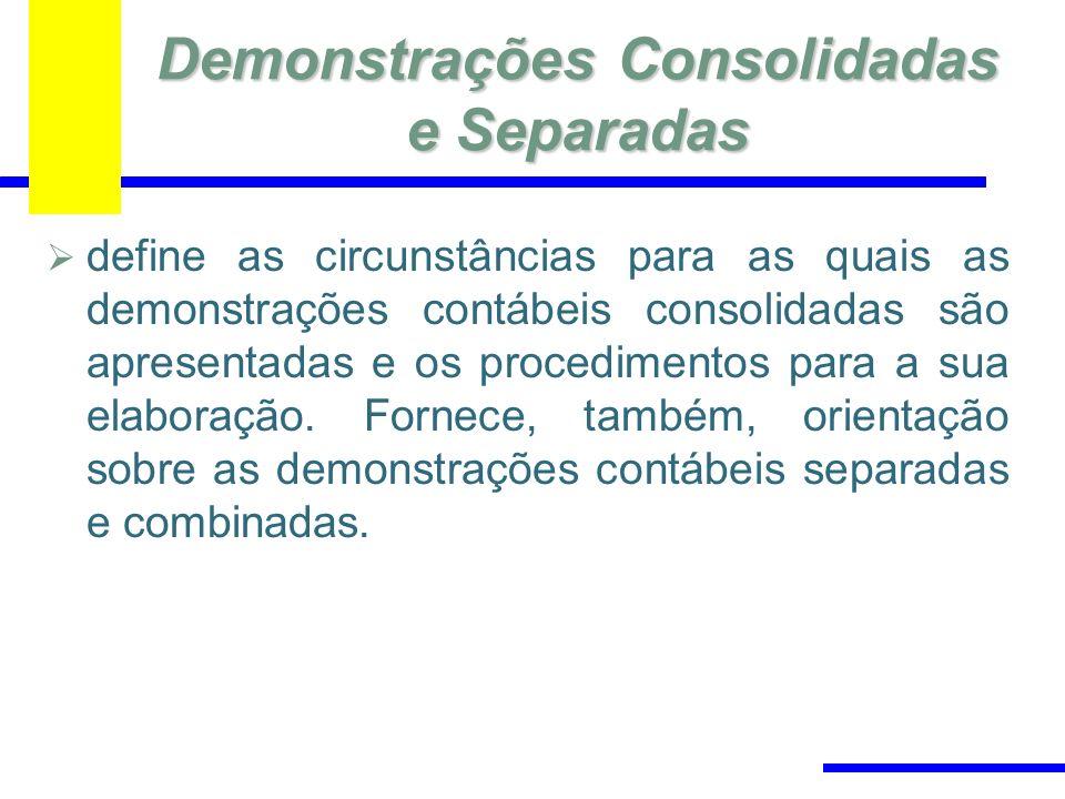 Demonstrações Consolidadas e Separadas define as circunstâncias para as quais as demonstrações contábeis consolidadas são apresentadas e os procedimentos para a sua elaboração.