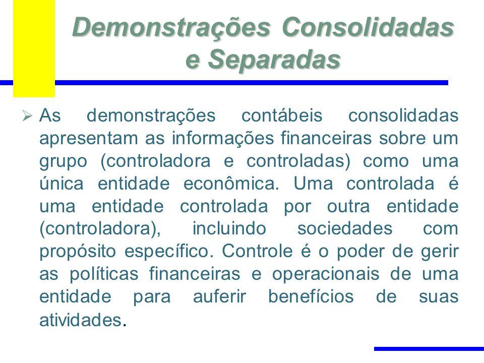 Demonstrações Consolidadas e Separadas As demonstrações contábeis consolidadas apresentam as informações financeiras sobre um grupo (controladora e co