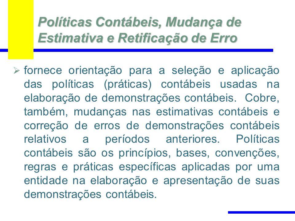 Políticas Contábeis, Mudança de Estimativa e Retificação de Erro fornece orientação para a seleção e aplicação das políticas (práticas) contábeis usad
