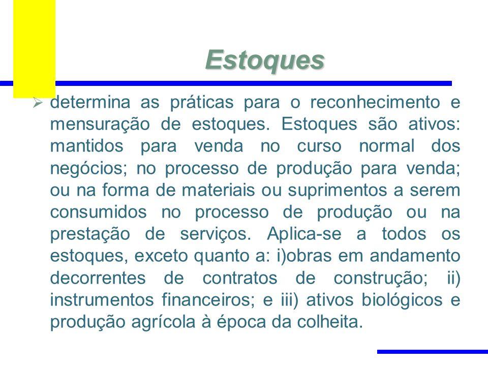 Estoques determina as práticas para o reconhecimento e mensuração de estoques.
