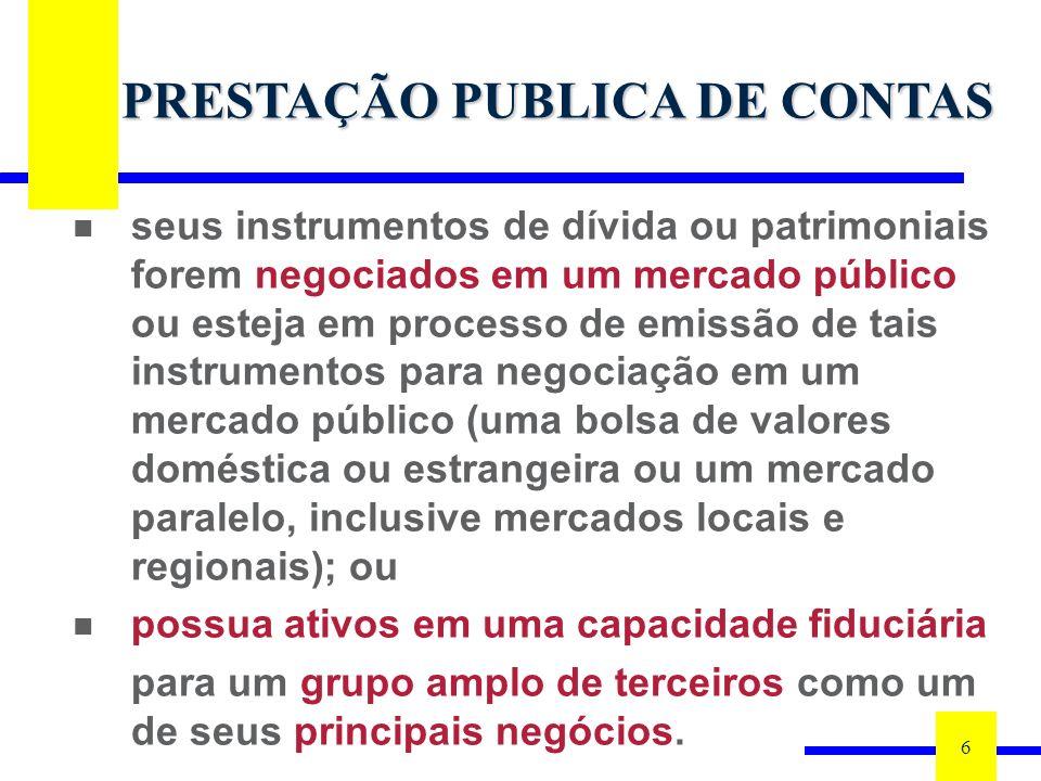 6 PRESTAÇÃO PUBLICA DE CONTAS seus instrumentos de dívida ou patrimoniais forem negociados em um mercado público ou esteja em processo de emissão de t