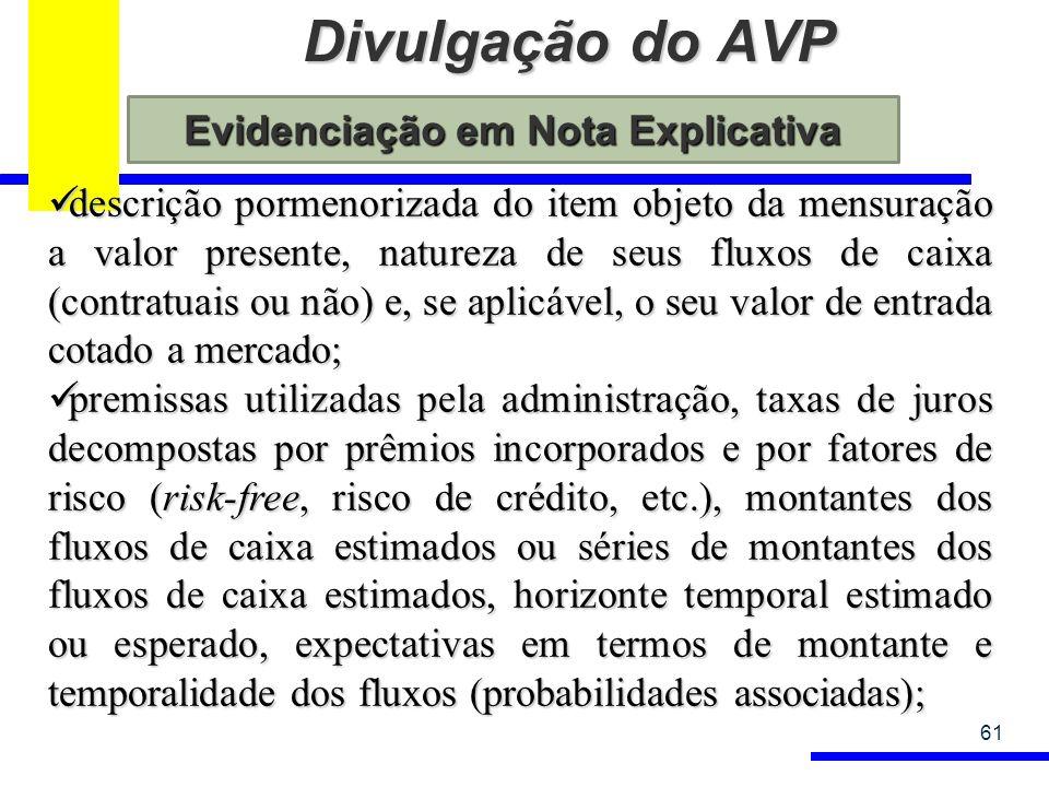 Divulgação do AVP 61 descrição pormenorizada do item objeto da mensuração a valor presente, natureza de seus fluxos de caixa (contratuais ou não) e, s