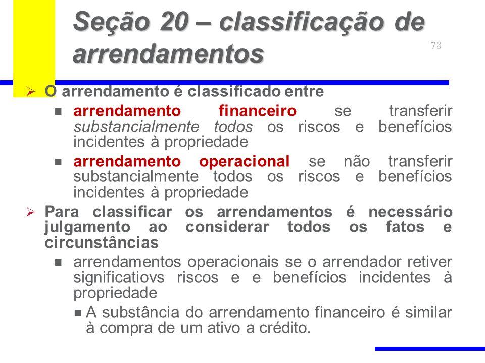 78 Seção 20 – classificação de arrendamentos O arrendamento é classificado entre arrendamento financeiro se transferir substancialmente todos os risco