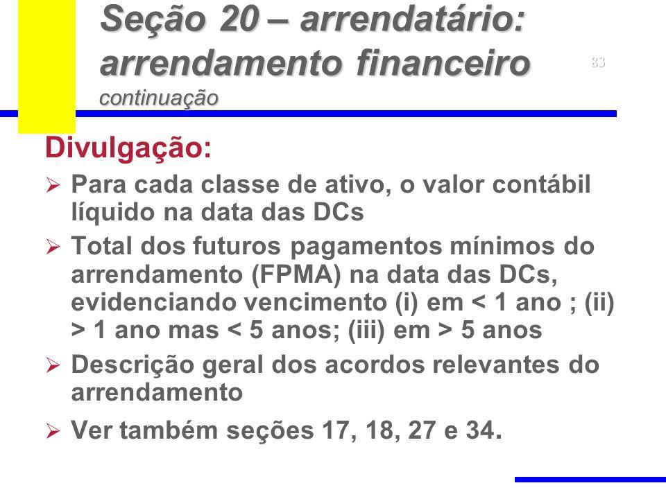 83 Seção 20 – arrendatário: arrendamento financeiro continuação Divulgação: Para cada classe de ativo, o valor contábil líquido na data das DCs Total