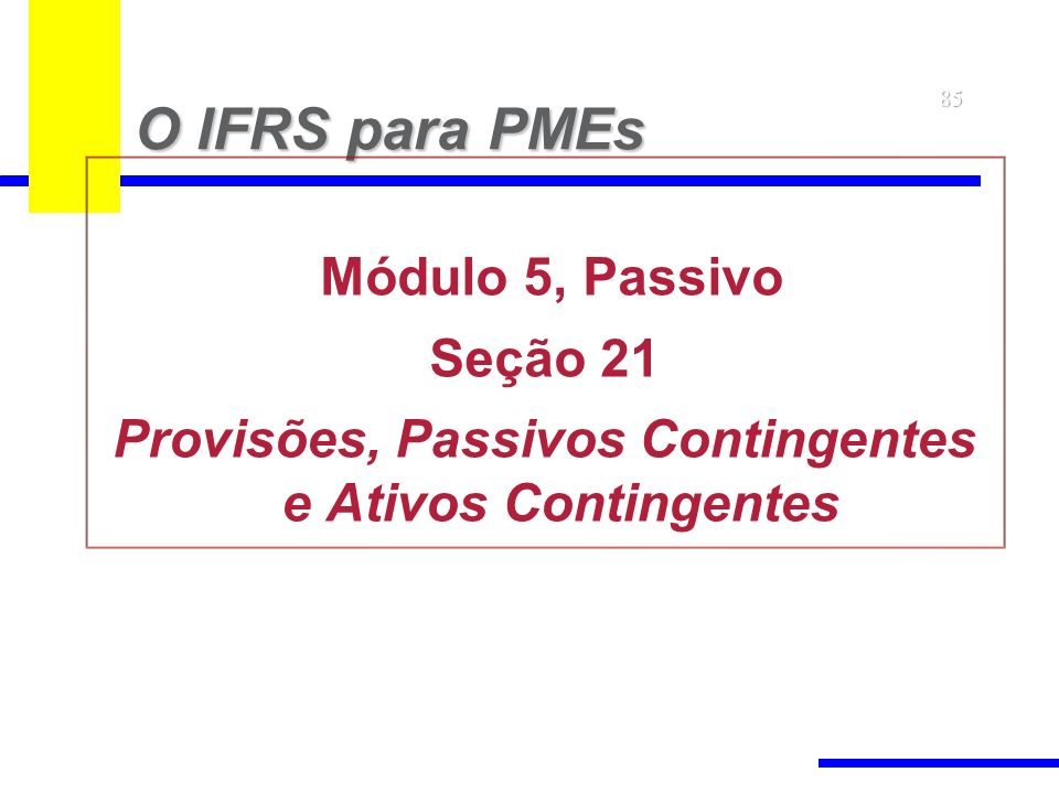 85 O IFRS para PMEs Módulo 5, Passivo Seção 21 Provisões, Passivos Contingentes e Ativos Contingentes