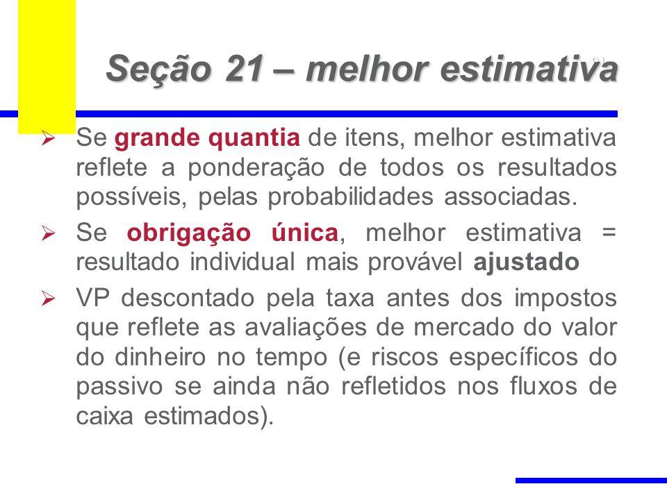 91 Seção 21 – melhor estimativa Se grande quantia de itens, melhor estimativa reflete a ponderação de todos os resultados possíveis, pelas probabilidades associadas.