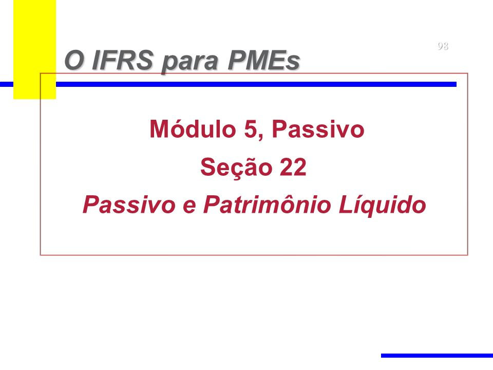98 O IFRS para PMEs Módulo 5, Passivo Seção 22 Passivo e Patrimônio Líquido