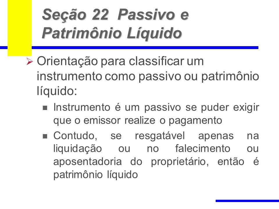 99 Seção 22 Passivo e Patrimônio Líquido Orientação para classificar um instrumento como passivo ou patrimônio líquido: Instrumento é um passivo se pu