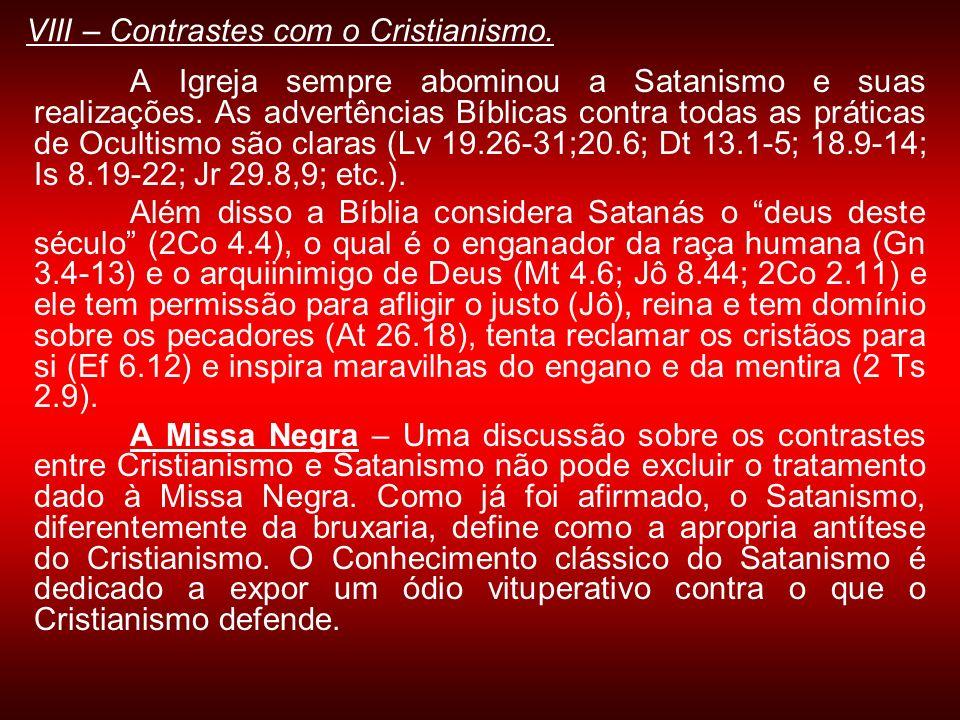 VIII – Contrastes com o Cristianismo. A Igreja sempre abominou a Satanismo e suas realizações. As advertências Bíblicas contra todas as práticas de Oc