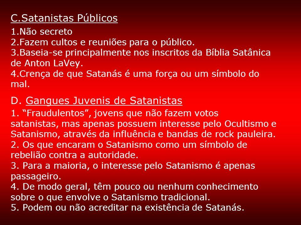 C.Satanistas Públicos 1.Não secreto 2.Fazem cultos e reuniões para o público. 3.Baseia-se principalmente nos inscritos da Bíblia Satânica de Anton LaV