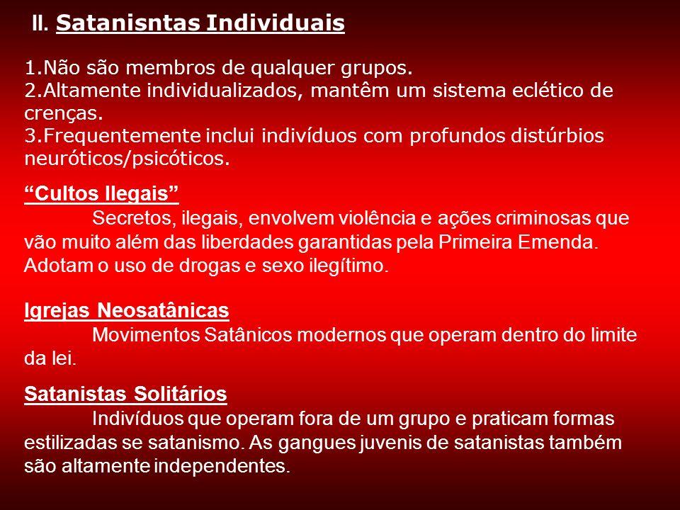 II. Satanisntas Individuais 1.Não são membros de qualquer grupos. 2.Altamente individualizados, mantêm um sistema eclético de crenças. 3.Frequentement