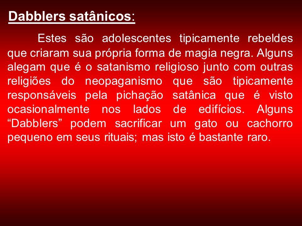 Dabblers satânicos: Estes são adolescentes tipicamente rebeldes que criaram sua própria forma de magia negra. Alguns alegam que é o satanismo religios