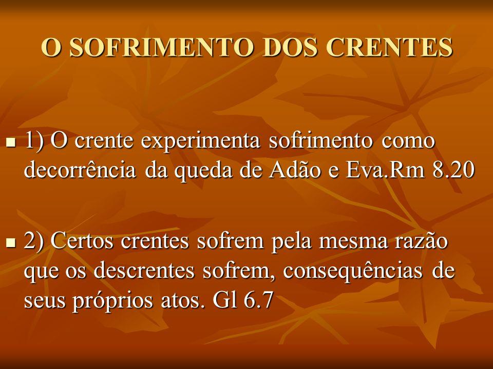 O SOFRIMENTO DOS CRENTES 1) O crente experimenta sofrimento como decorrência da queda de Adão e Eva.Rm 8.20 1) O crente experimenta sofrimento como de