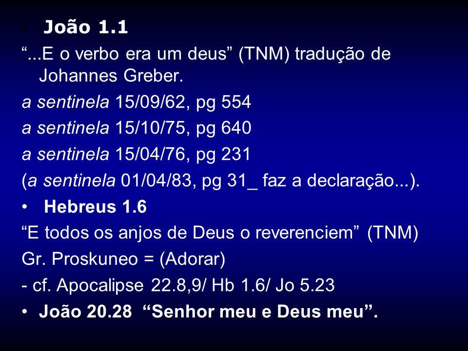 João 1.1...E o verbo era um deus (TNM) tradução de Johannes Greber. a sentinela 15/09/62, pg 554 a sentinela 15/10/75, pg 640 a sentinela 15/04/76, pg