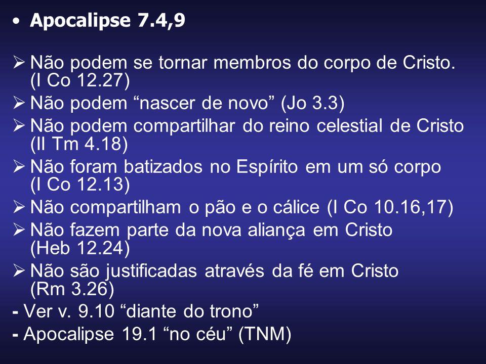 Apocalipse 7.4,9 Não podem se tornar membros do corpo de Cristo. (I Co 12.27) Não podem nascer de novo (Jo 3.3) Não podem compartilhar do reino celest