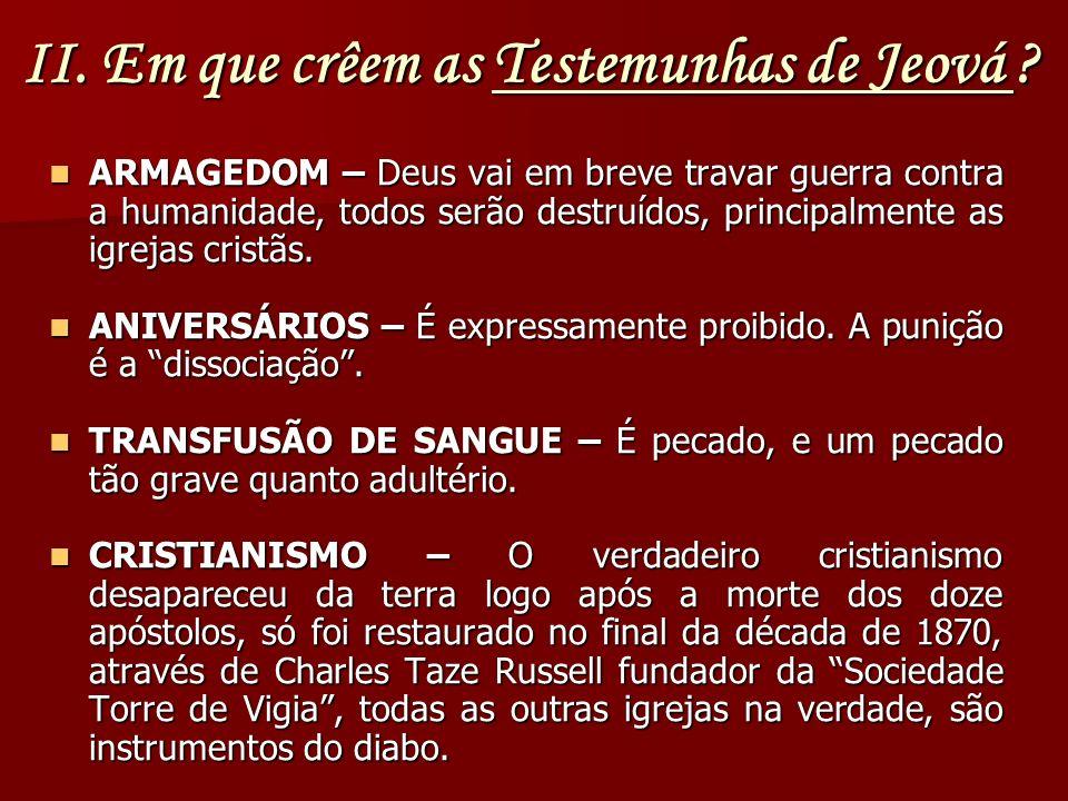 A VOLTA DE CRISTO – Se deu em 1914, quando Jesus voltou invisivelmente, e tem governo como Rei através da Sociedade Torre de Vigia, todas as outras igrejas na verdade, são instrumentos do diabo.