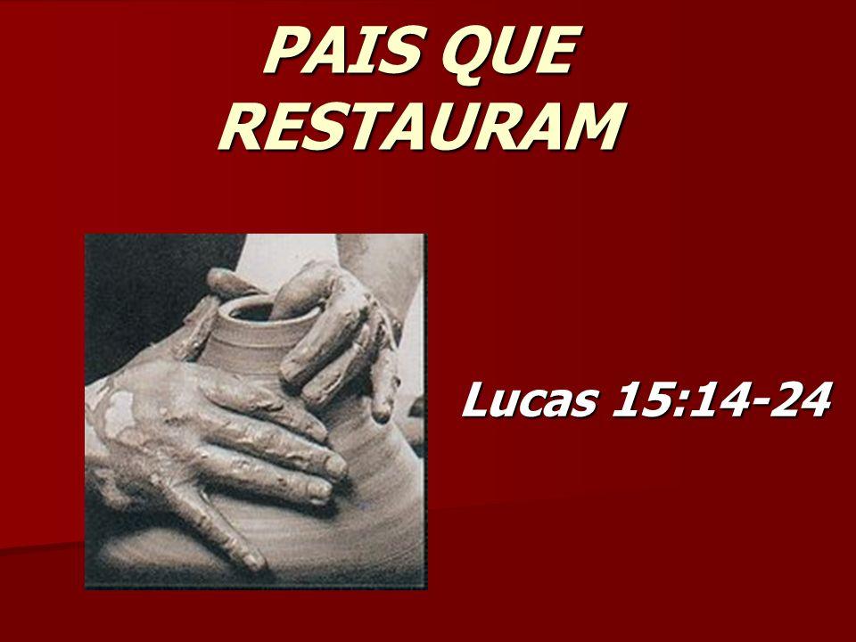 PAIS QUE RESTAURAM Lucas 15:14-24