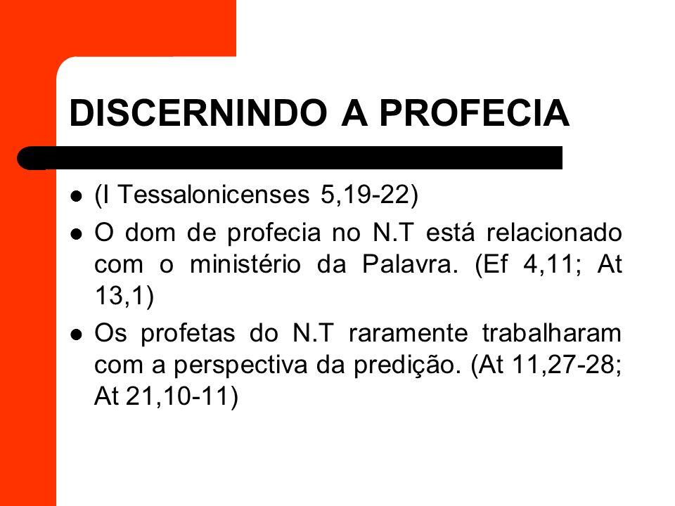 DISCERNINDO A PROFECIA (I Tessalonicenses 5,19-22) O dom de profecia no N.T está relacionado com o ministério da Palavra. (Ef 4,11; At 13,1) Os profet