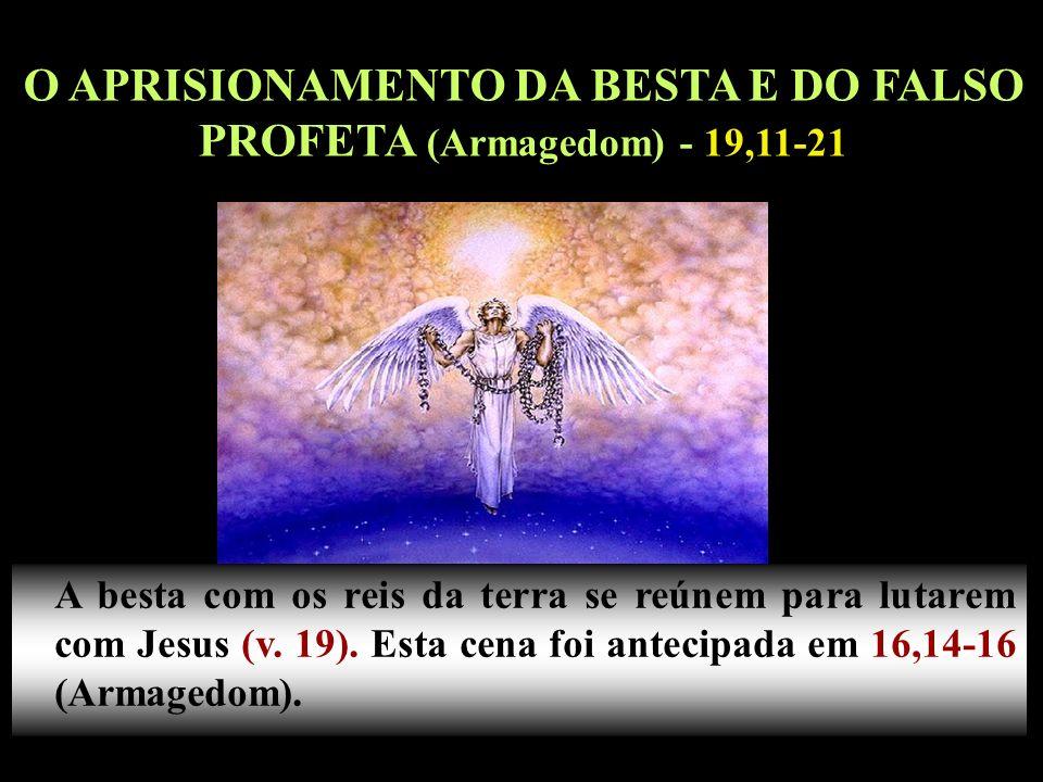 15 A besta com os reis da terra se reúnem para lutarem com Jesus (v. 19). Esta cena foi antecipada em 16,14-16 (Armagedom). O APRISIONAMENTO DA BESTA