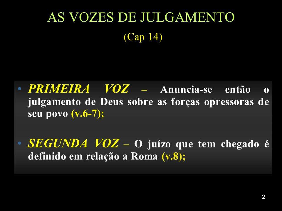 2 AS VOZES DE JULGAMENTO (Cap 14) PRIMEIRA VOZ – Anuncia-se então o julgamento de Deus sobre as forças opressoras de seu povo (v.6-7); SEGUNDA VOZ – O