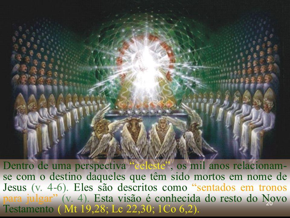 20 Dentro de uma perspectiva celeste, os mil anos relacionam- se com o destino daqueles que têm sido mortos em nome de Jesus (v. 4-6). Eles são descri