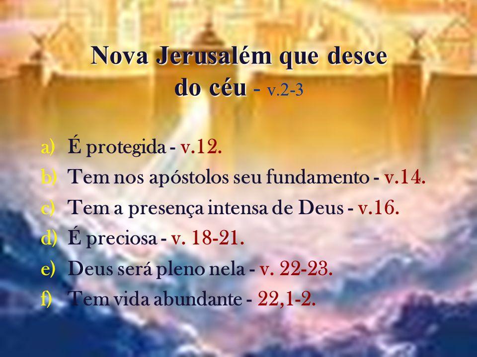 24 Nova Jerusalém que desce do céu Nova Jerusalém que desce do céu - v.2-3 a)É protegida - v.12. b)Tem nos apóstolos seu fundamento - v.14. c)Tem a pr