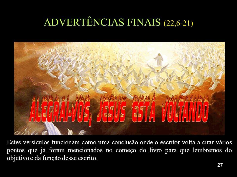 27 ADVERTÊNCIAS FINAIS (22,6-21) Estes versículos funcionam como uma conclusão onde o escritor volta a citar vários pontos que já foram mencionados no