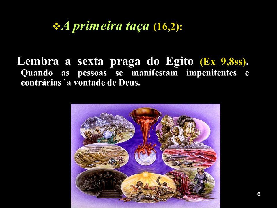 7 A segunda taça (16,3): Relaciona-se com a primeira praga do Egito (Ex 7,17-21).