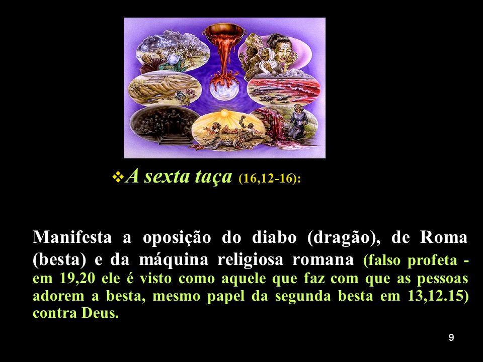 10 A sétima taça (16,17-21): Apresenta a vinda de Cristo (v.20 e 6,14), relacionada com a destruição de Babilônia (= Roma.