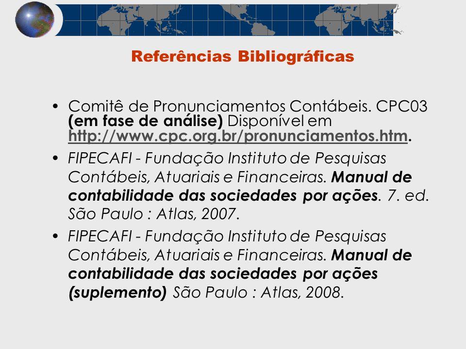Referências Bibliográficas Comitê de Pronunciamentos Contábeis. CPC03 (em fase de análise) Disponível em http://www.cpc.org.br/pronunciamentos.htm. ht