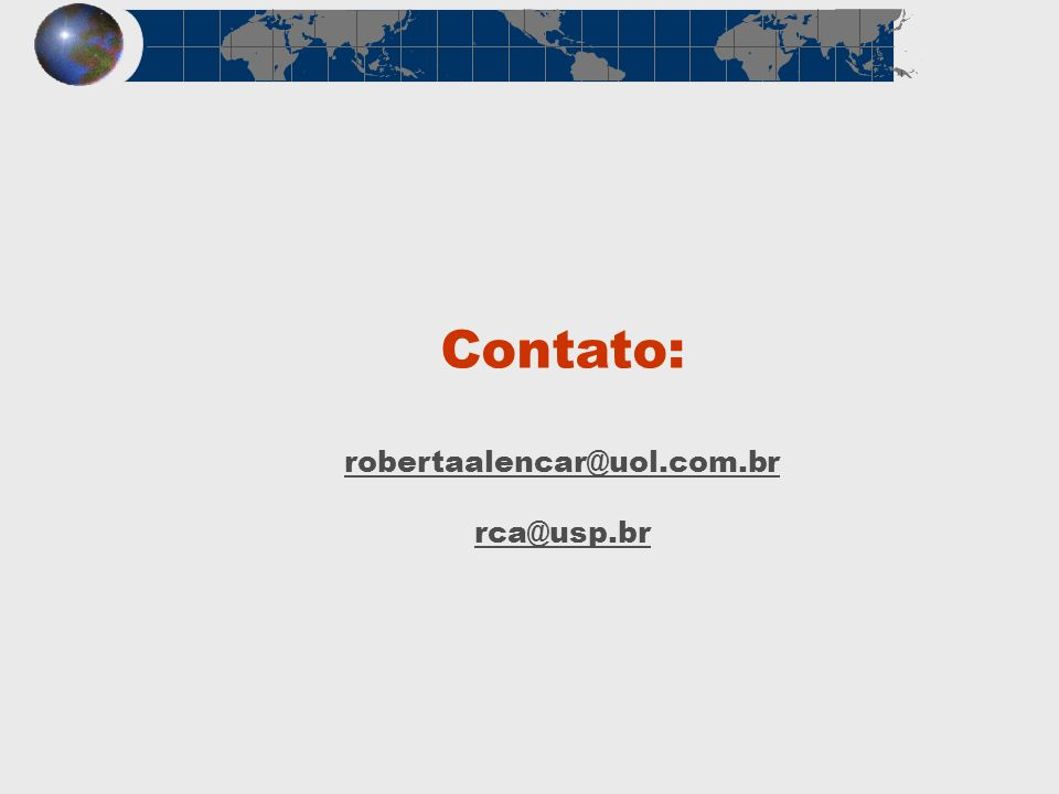 Contato: robertaalencar@uol.com.br rca@usp.br robertaalencar@uol.com.br rca@usp.br