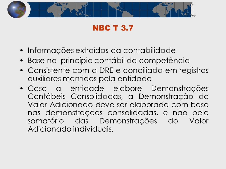 NBC T 3.7 Informações extraídas da contabilidade Base no princípio contábil da competência Consistente com a DRE e conciliada em registros auxiliares