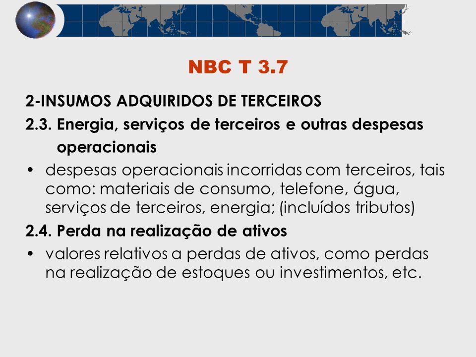 NBC T 3.7 2-INSUMOS ADQUIRIDOS DE TERCEIROS 2.3. Energia, serviços de terceiros e outras despesas operacionais despesas operacionais incorridas com te