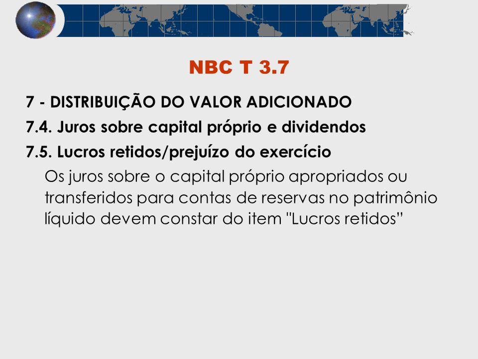 NBC T 3.7 7 - DISTRIBUIÇÃO DO VALOR ADICIONADO 7.4. Juros sobre capital próprio e dividendos 7.5. Lucros retidos/prejuízo do exercício Os juros sobre