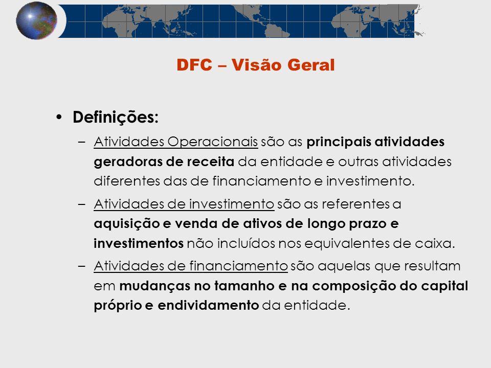 DFC – Visão Geral Definições: –Atividades Operacionais são as principais atividades geradoras de receita da entidade e outras atividades diferentes da